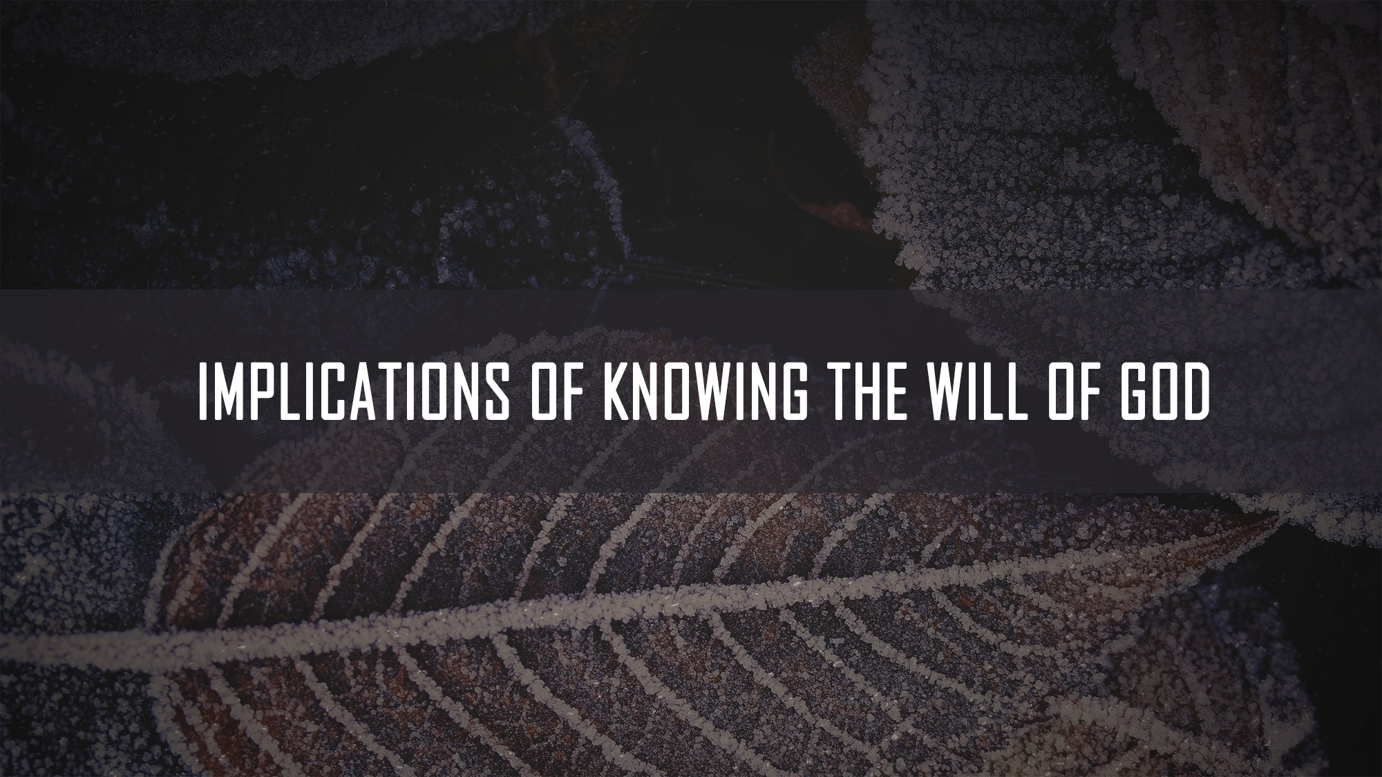 Implications of Knowing the will of God<br/>Jacob K Mathai