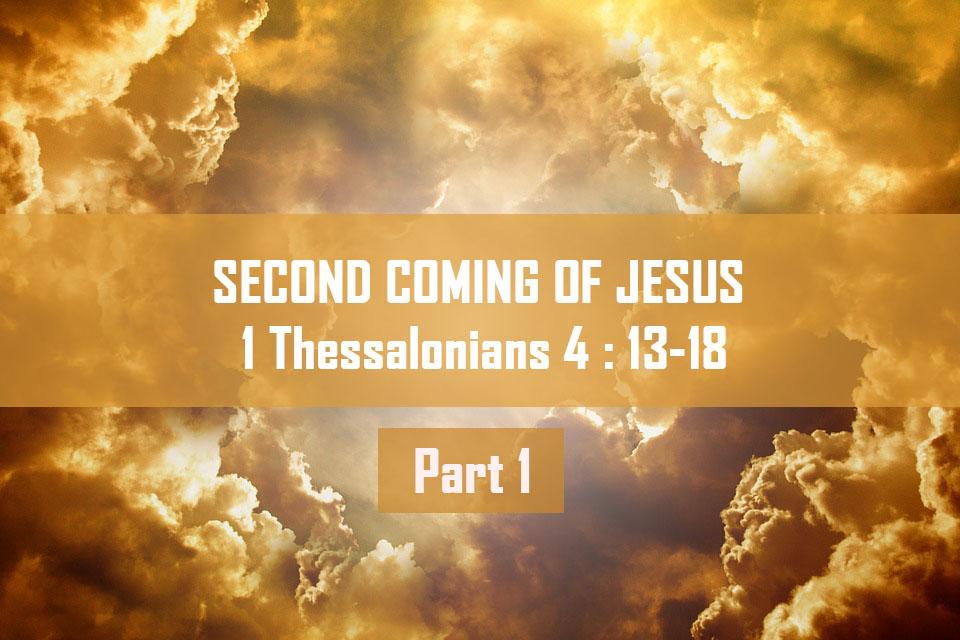 The second coming of Jesus-1 Thessalonians 4:13-18 Part 1<br/> Vinod Samuel