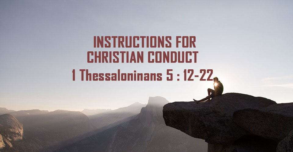 Instructions for Christian Conduct – 1 Thessalonians 5 : 11-22 <br/> Jacob K Mathai
