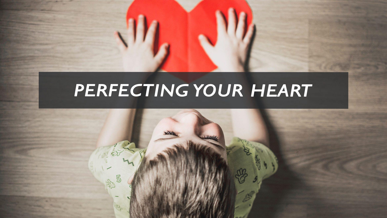Perfecting your heart <br/> Vinod Samuel
