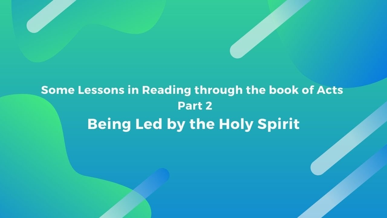 Lessons in reading through the book of Acts Part 2 – Being Led by the Holy Spirit <br/> Jacob K Mathai