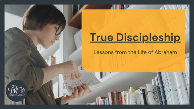 True Discipleship – Lessons from the life of Abraham <br/> Sunil Abraham