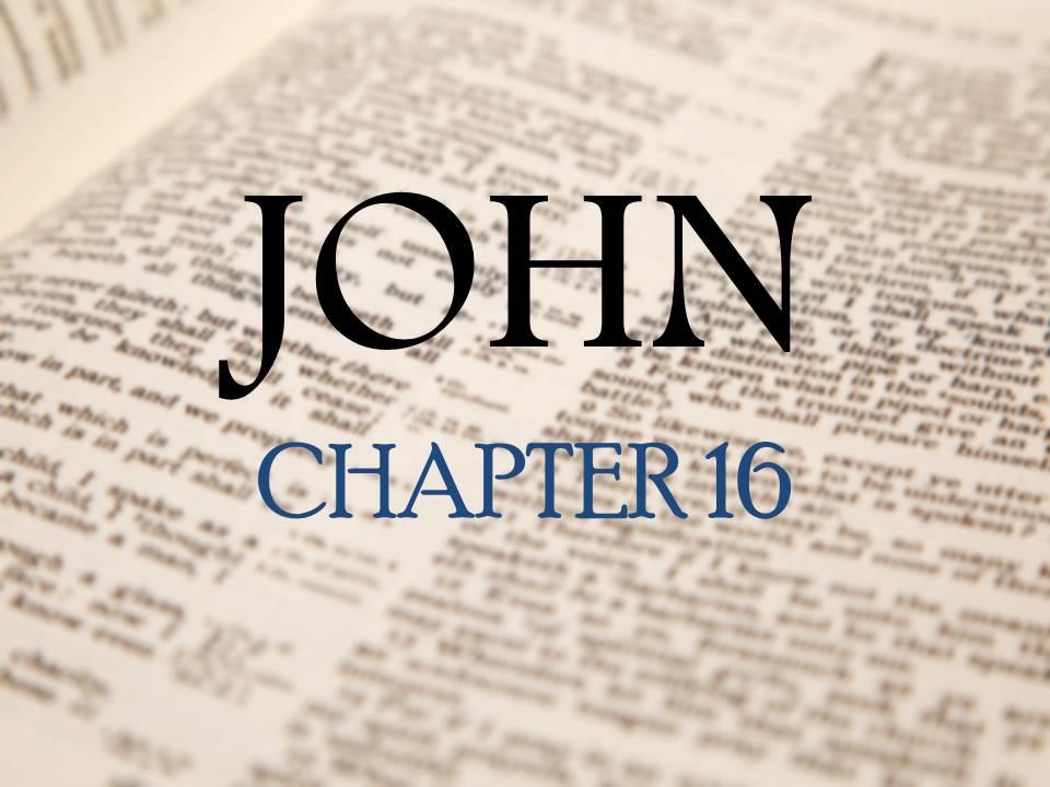 Study on John 16 <br/> Jacob K Mathai