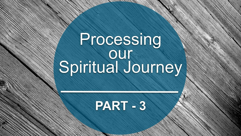 Processing our Spiritual Journey Part 3<br/>David Munroe