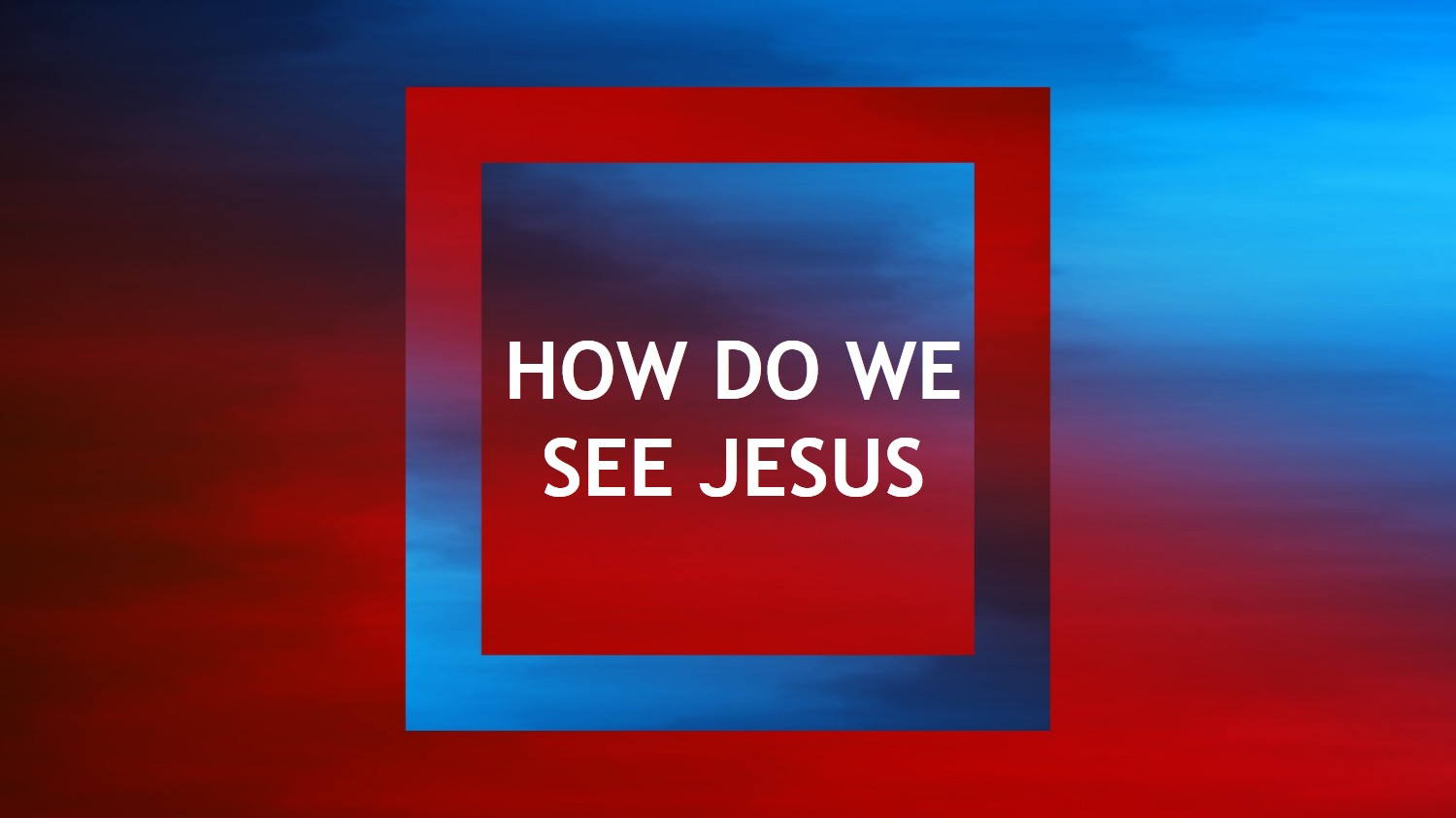 How do we See Jesus<br/>Johnny Tan