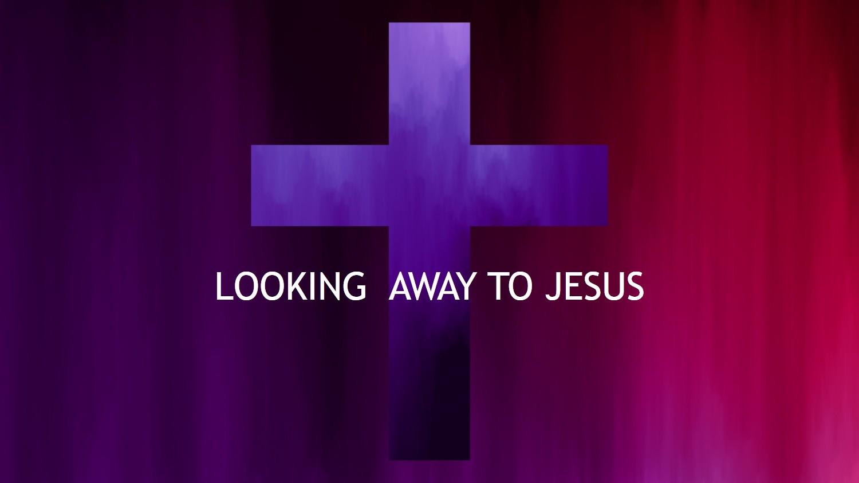 Looking Away to Jesus<br/>David Munroe
