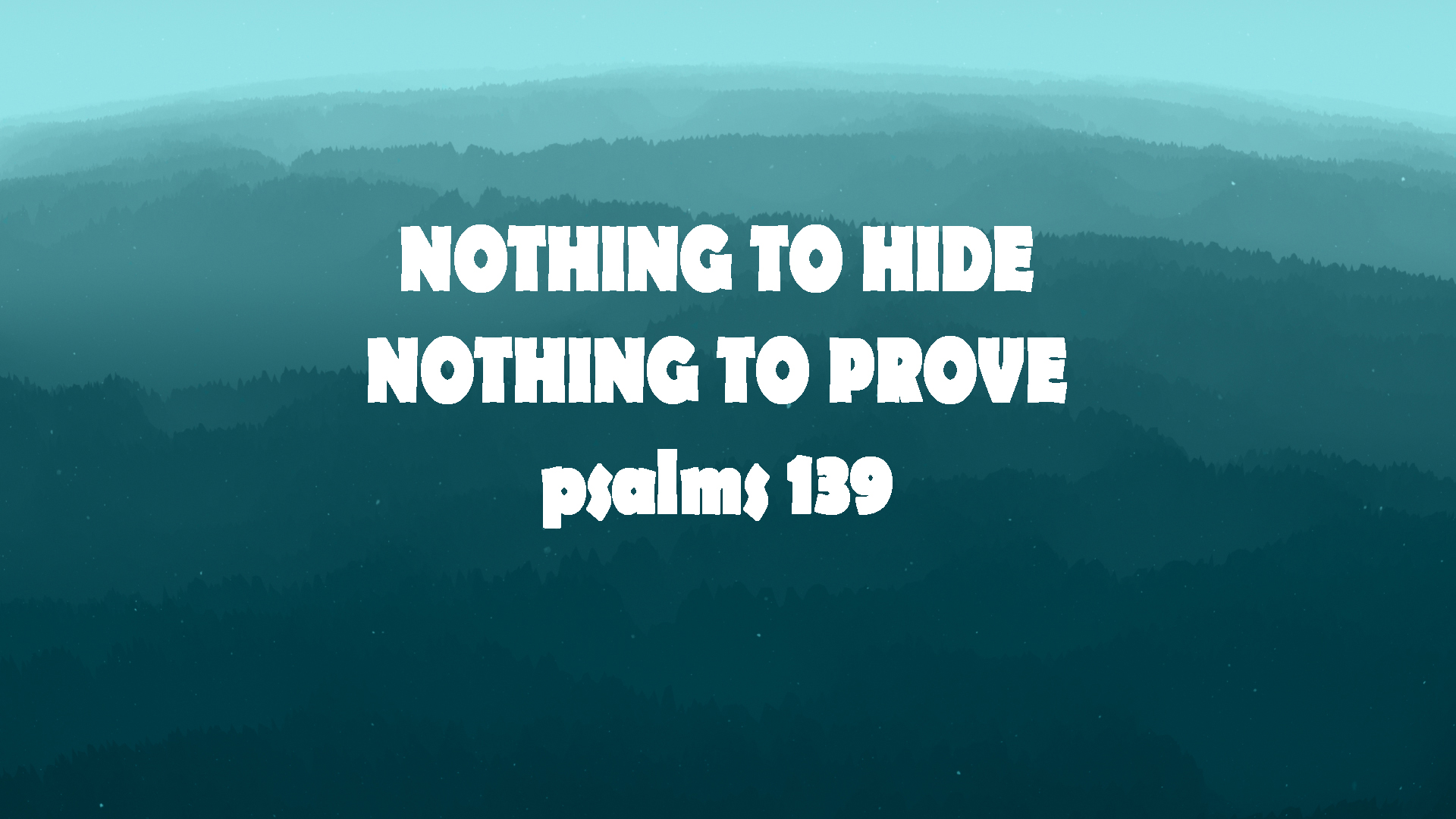 Nothing to hide and Nothing to Prove (Psalms 139)<br/> Sunil Abraham