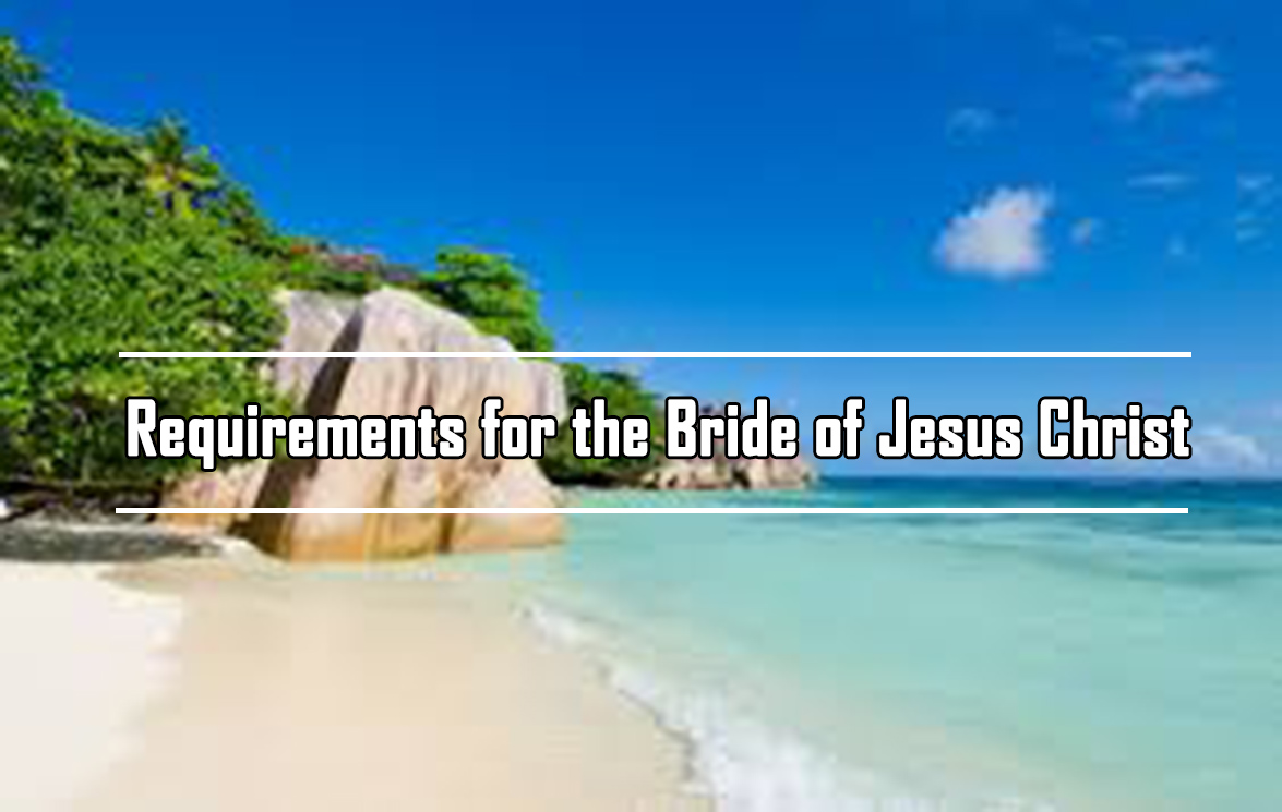 Requirements for the Bride of Jesus Christ<br/>P.M Philip