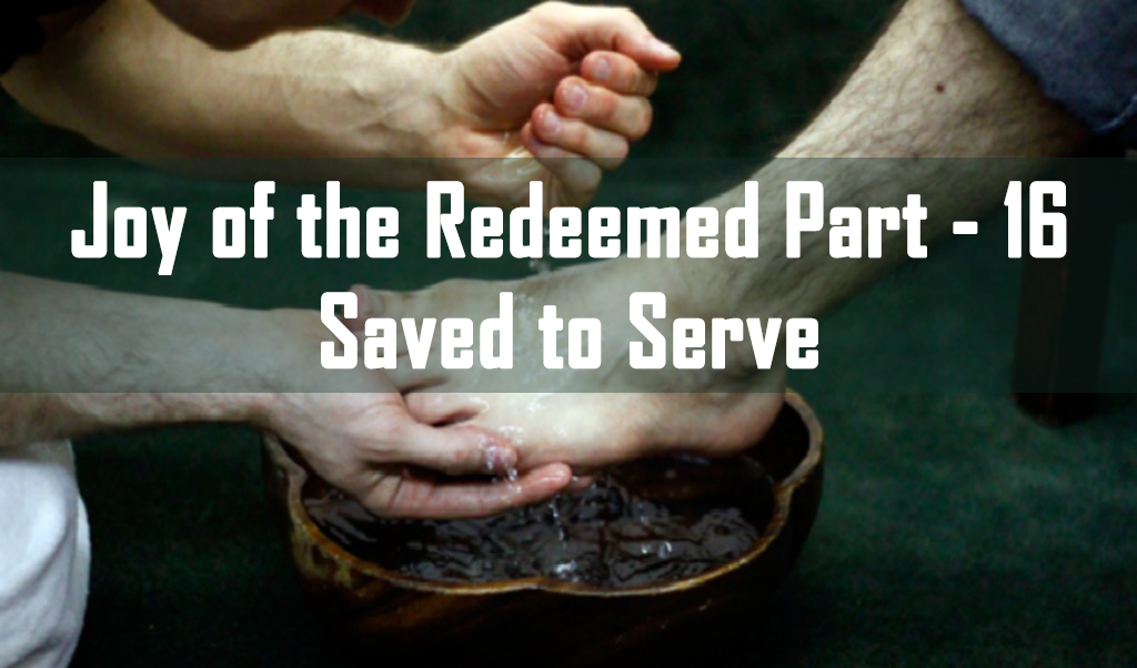 Joy of the Redeemed Part 16 – Saved to Serve  <br/> Mathai John