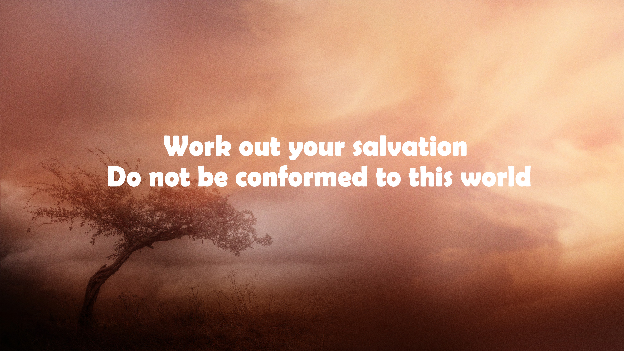 Work out your salvation-Do not be conformed to this world<br/> Jacob K Mathai