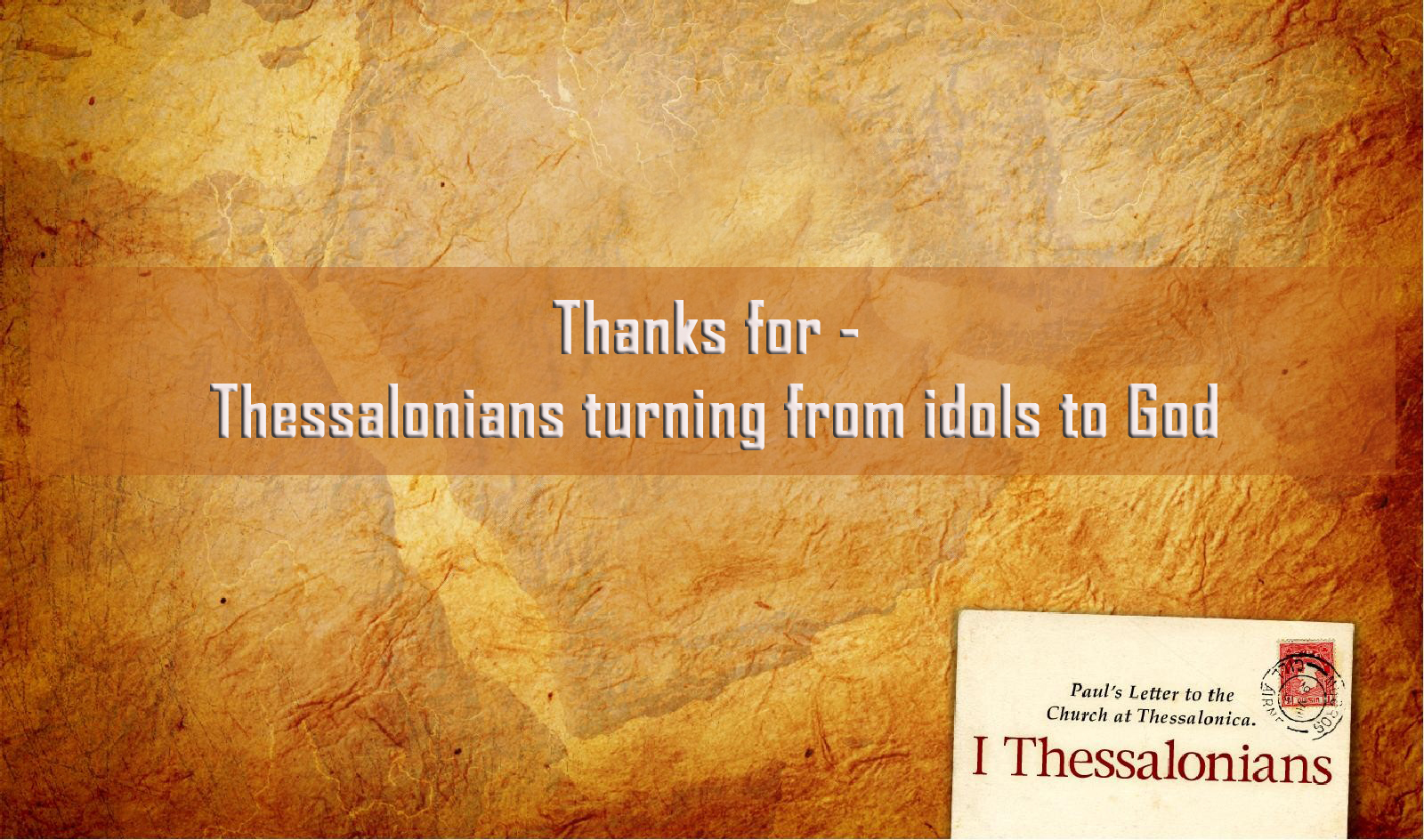 Thanks for – Thessalonians turning from idols to God <br/> Sunil Abraham