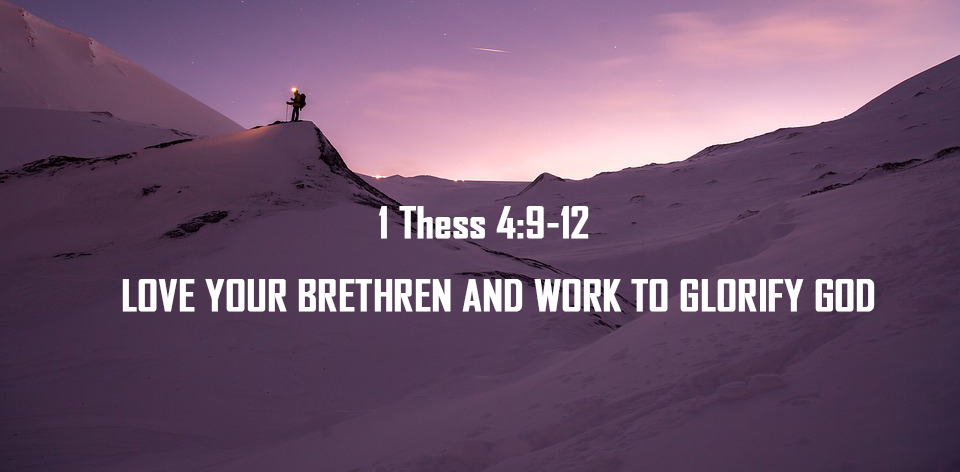 1 Thess 4:9-12  – LOVE YOUR BRETHREN AND WORK TO GLORIFY GOD <br/> Vinod Samuel