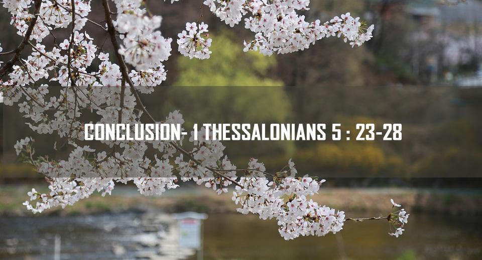 Conclusion_1_Thessalonians_5:23-28 <br/> Sunil Abraham