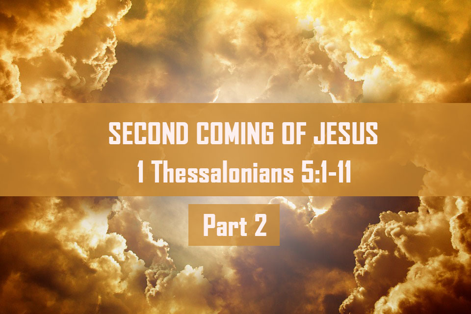 Second Comng of Jesus – 1 Thessalonians 5:1-11 Part 2<br/> Sunil Abraham
