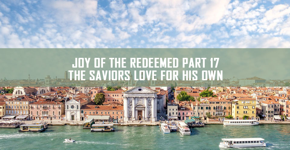 Joy of the redeemed part 17 – The Saviors Love for his own <br/> Mathai John