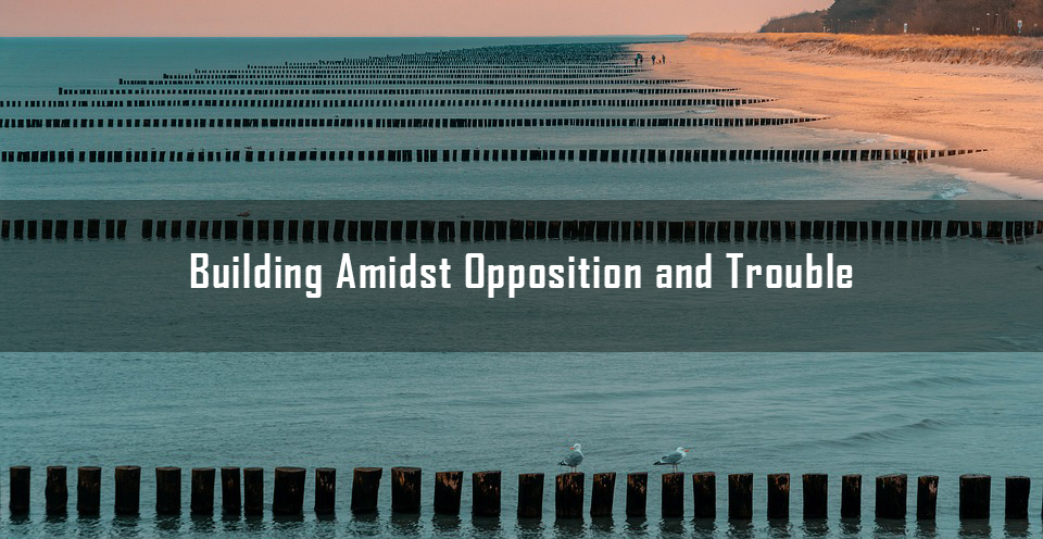 Building Amidst Opposition and Trouble <br/> Jacob K Mathai