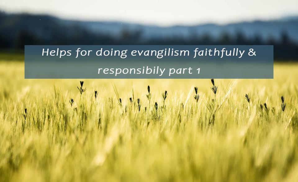 Helps for doing evangilism faithfully & responsibily part 1 <br/> Sunil Abraham
