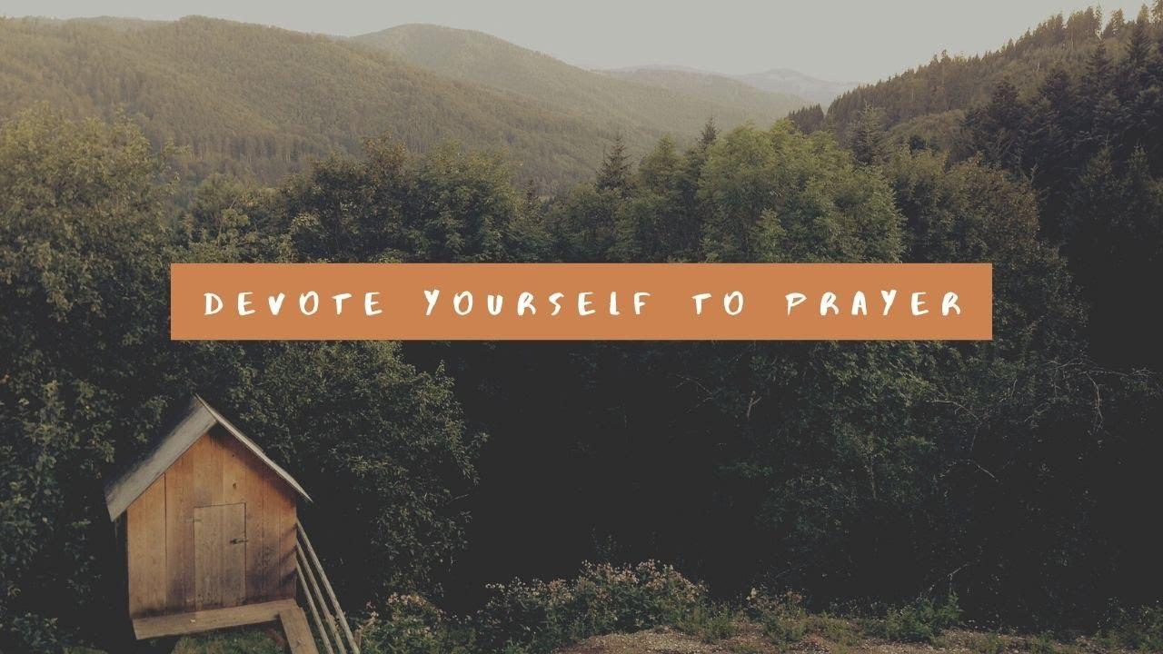 Devote Yourself to Prayer <br/> Mathai John