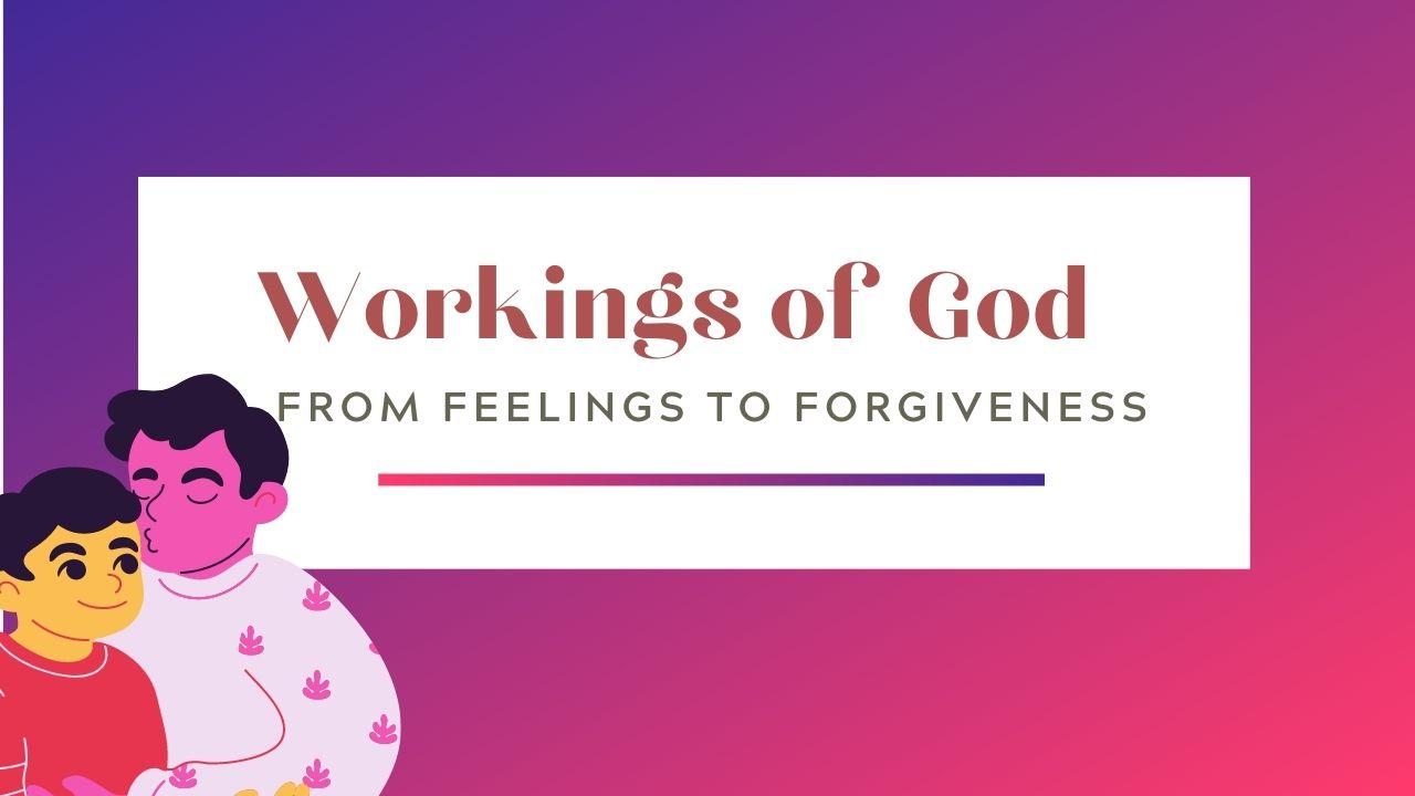 Workings of God – From Feelings to Forgiveness <br/> Vinod C Samuel