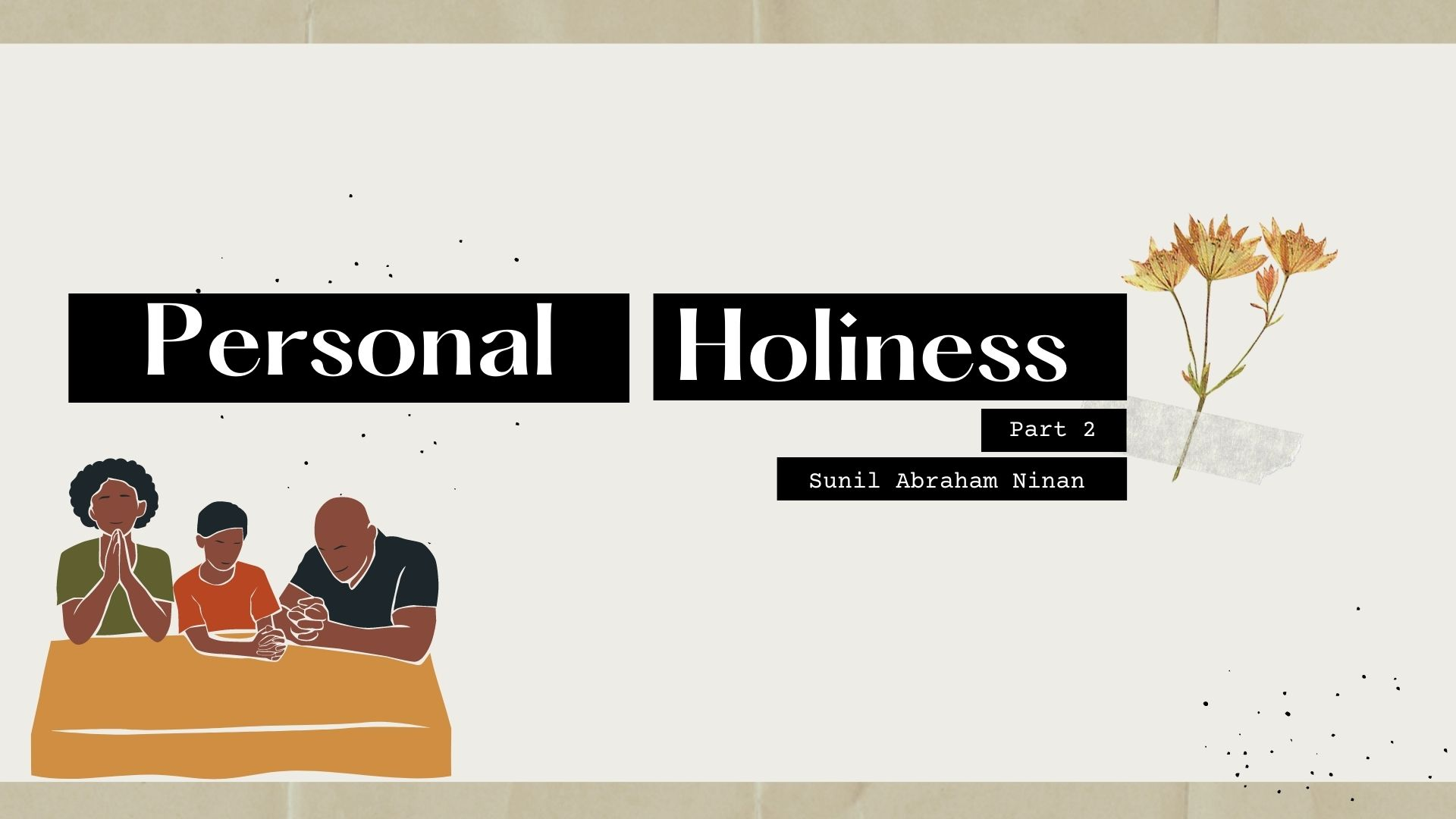 Personal Holiness Part 2 <br/> Sunil Abraham