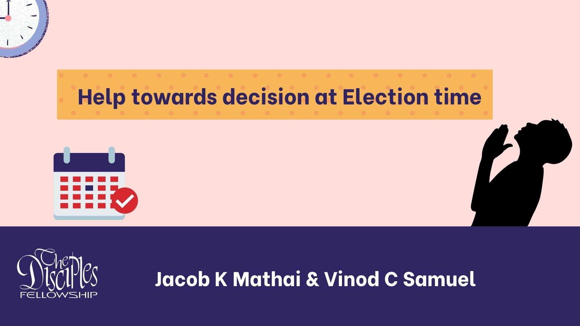 Help towards decision at Election time <br/> Jacob K Mathai & Vinod C Samuel