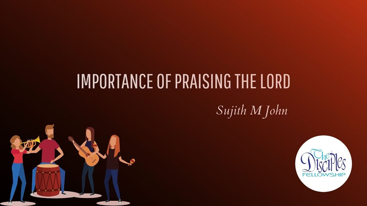 Importance of Praising the Lord <br/> Sujith M John