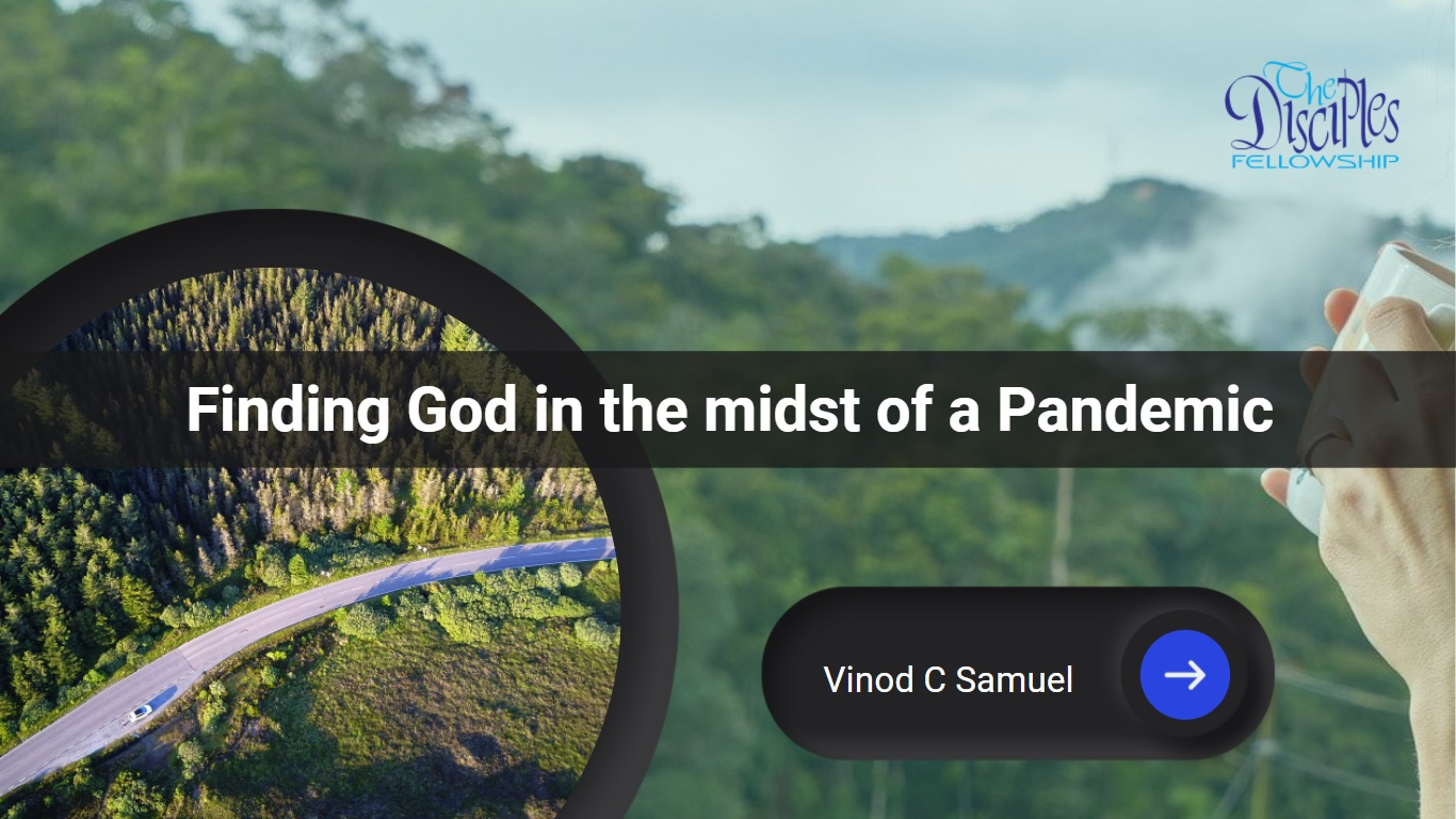 Finding God in the midst of a Pandemic <br/> Vinod C Samuel