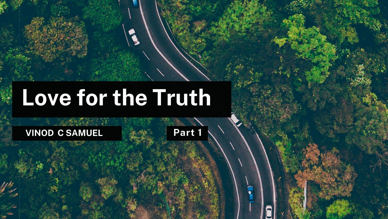 Love for the Truth – Part 1 <br/> Vinod Samuel