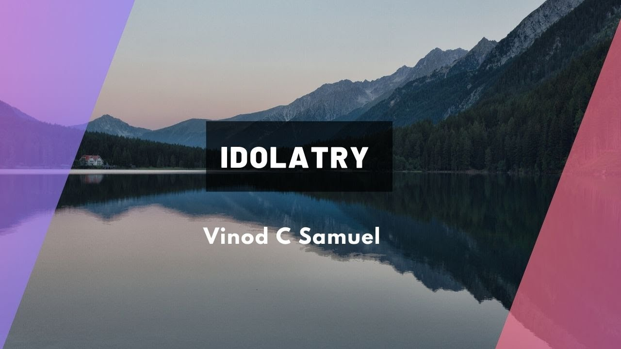 Idolatry <br/> Vinod C Samuel