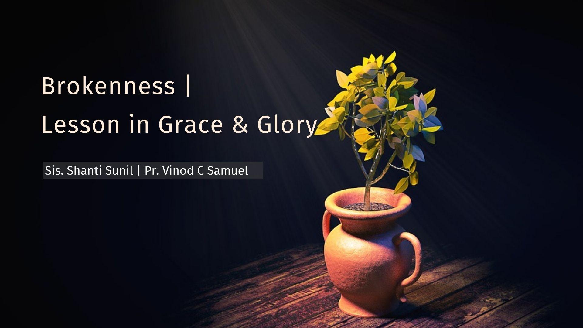 Brokenness   Lesson in Grace & GLory <br/> Sis. Shanti Sunil & Pr. Vinod C Samuel