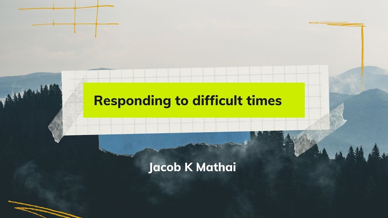Responding to difficult times <br/> Jacob K Mathai