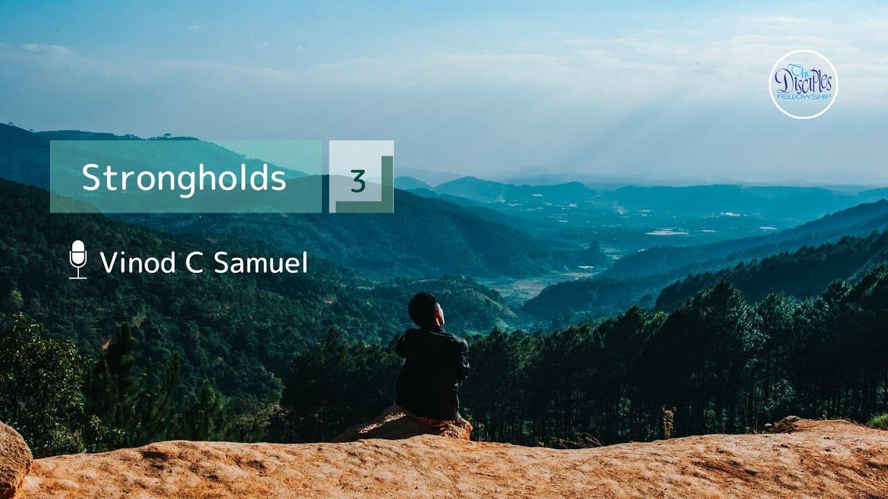 Strongholds – Part 3 <br/> Vinod C Samuel
