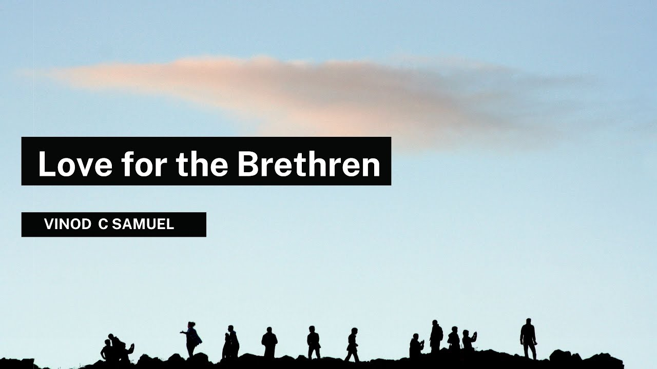 Love for the Brethren <br/> Vinod C Samuel