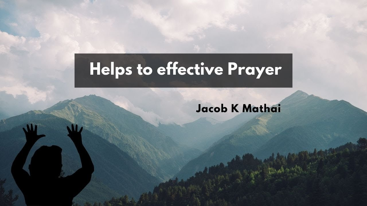 Helps to effective Prayer <br/> Jacob K Mathai