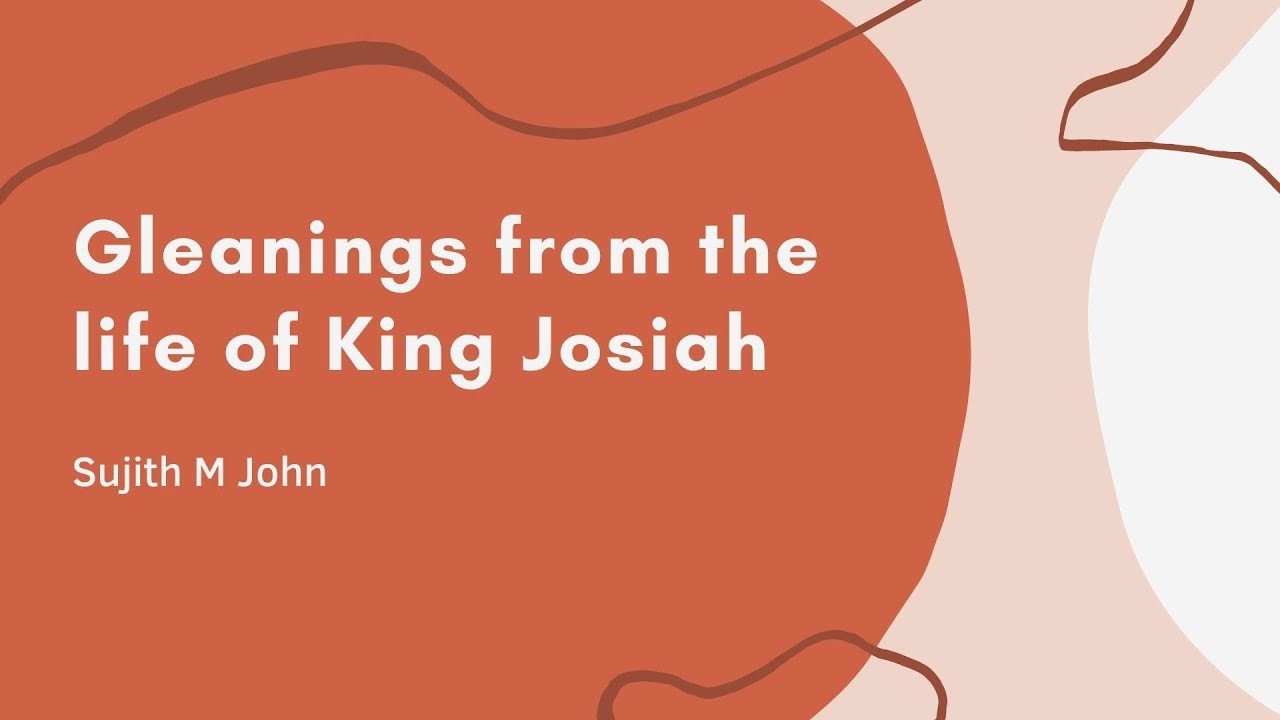 Gleanings from the life of <br/>King Josiah