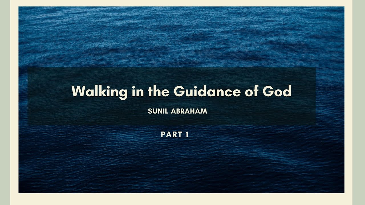 Walking in the guidance of God | Part 1 | <br/> Sunil Abraham