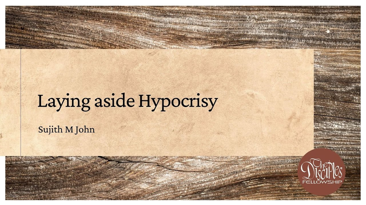 Laying aside Hypocrisy <br/>  Sujith M John