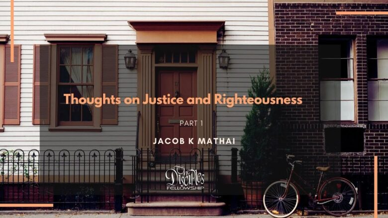 Righteousness & Justice   Part 1 <br/>  Jacob K Mathai